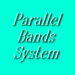 Parallel Bands System